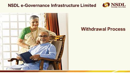 Confidential. NSDL e-Gov Internal use only NSDL e-Governance Infrastructure Limited Withdrawal Process.