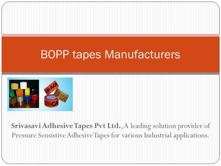 Srivasavi Adhesive Tapes Pvt Ltd., A leading solution provider of Pressure Sensistive Adhesive Tapes for various Industrial applications. BOPP tapes Manufacturers.