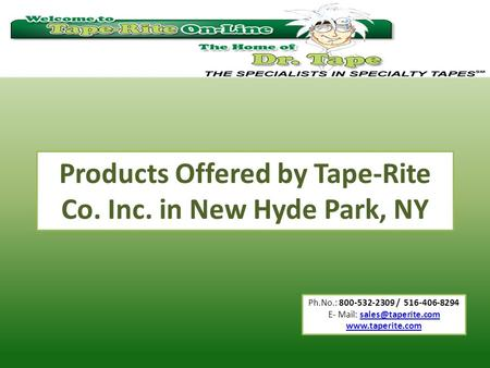 Ph.No.: 800-532-2309 / 516-406-8294 E- Mail:  Products Offered by Tape-Rite Co. Inc. in New Hyde Park,