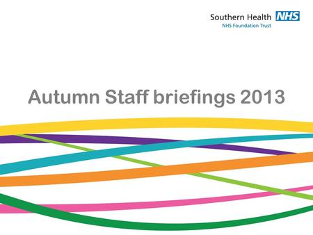 Autumn Staff briefings 2013. As a NHS patient, care is provided free at the time you need it, whether this is from a hospital or community nurse or.