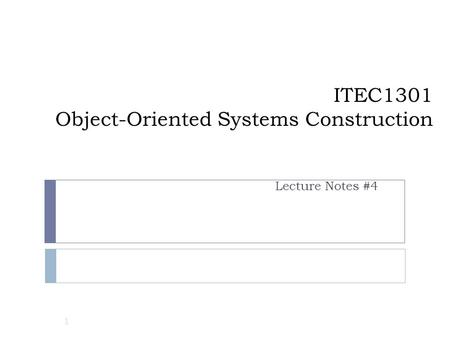 ITEC1301 Object-Oriented Systems Construction Lecture Notes #4 1.