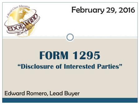 "FORM 1295 ""Disclosure of Interested Parties"" Edward Romero, Lead Buyer February 29, 2016."