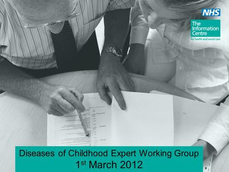 Diseases of Childhood Expert Working Group 1 st March 2012.