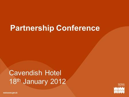 Partnership Conference Cavendish Hotel 18 th January 2012.