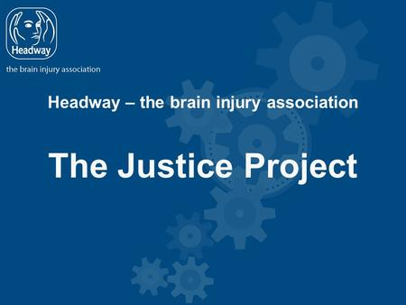 Headway – the brain injury association The Justice Project