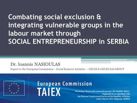 Combating social exclusion & integrating vulnerable groups in the labour market through SOCIAL ENTREPRENEURSHIP in SERBIA Dr. Ioannis NASIOULAS Expert.