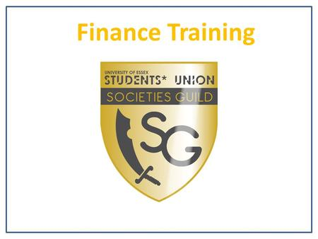 Finance Training Picture?. What is Your Role? Picture? Together, you have primary responsibility for all your society's finances – starting with the budget.