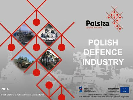 POLISH DEFENCE INDUSTRY 2014 Polish Chamber of National Defence Manufacturers.