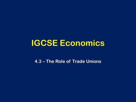 4.3 – The Role of Trade Unions