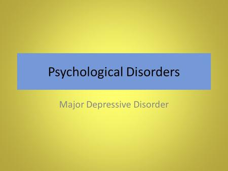Psychological Disorders Major Depressive Disorder.
