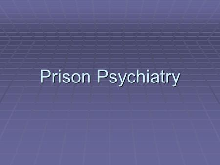 Prison Psychiatry.  It is basically a primarily legal philosophical and political problem whether or not mentally disordered persons belong in prison.