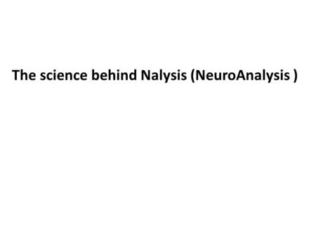 The science behind Nalysis (NeuroAnalysis ). Psychiatric diagnosis DESCRIPTIVE Composed from: Symptoms (complaints) signs (observations) Example: Depression.