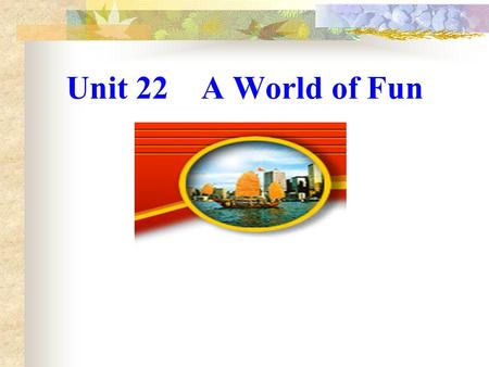 Unit 22 A World of Fun Discuss the following questions with your partner. 1.What do you think you can see in a theme park? 2.Do you like scary rides?
