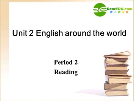 Unit 2 English around the world Period 2 Reading.