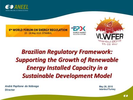 André Pepitone da Nóbrega Director Brazilian Regulatory Framework: Supporting the Growth of Renewable Energy Installed Capacity in a Sustainable Development.