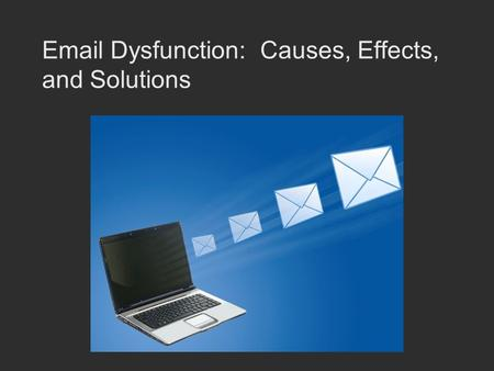 Email Dysfunction: Causes, Effects, and Solutions.