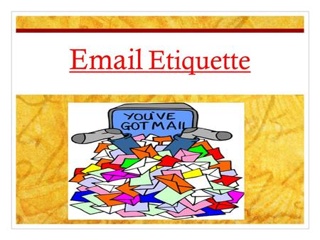 Email Etiquette. Netiquette Netiquette = Network etiquette the proper way we communicate and interact with each other using email over the Internet.
