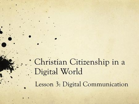 Christian Citizenship in a Digital World Lesson 3: Digital Communication.