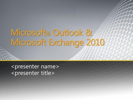 Microsoft ® Outlook & Microsoft Exchange 2010. Delivering Value & Choice across PC, Phone, and Browser The Right Tool for the Job Delivering Value & Choice.