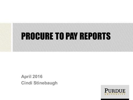 PROCURE TO PAY REPORTS April 2016 Cindi Stinebaugh.