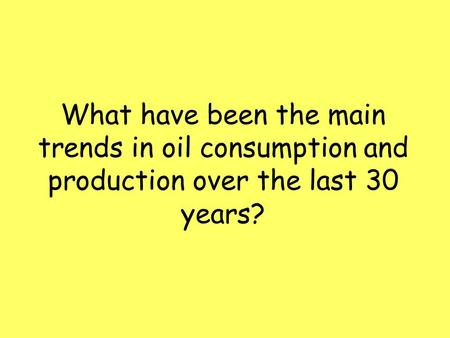 What have been the main trends in oil consumption and production over the last 30 years?