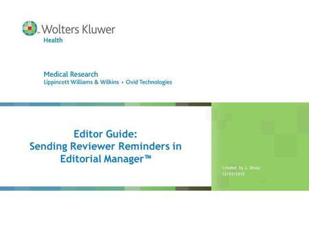 Editor Guide: Sending Reviewer Reminders in Editorial Manager™ Created by J. Strusz 12/03/2010.