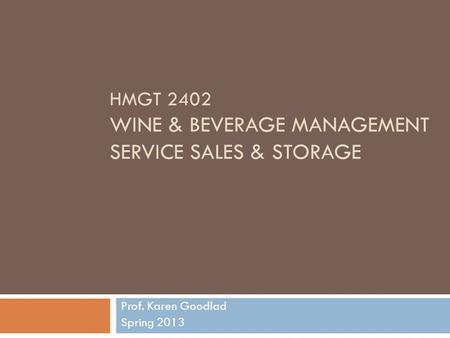 HMGT 2402 WINE & BEVERAGE MANAGEMENT SERVICE SALES & STORAGE Prof. Karen Goodlad Spring 2013.