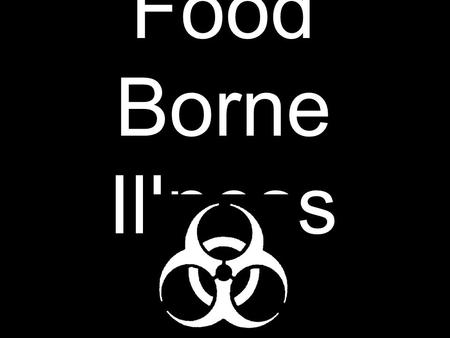 Food Borne Illness. What is a Food Borne Illness? An illness caused by eating food contaminated with TOO MUCH BACTERIA. How common is Food Borne Illness?