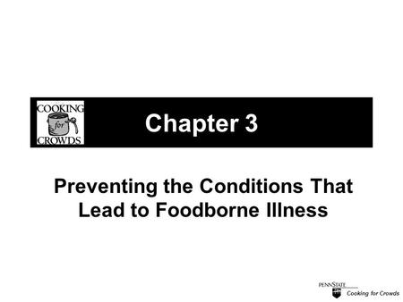 Cooking for Crowds Chapter 3 Preventing the Conditions That Lead to Foodborne Illness.
