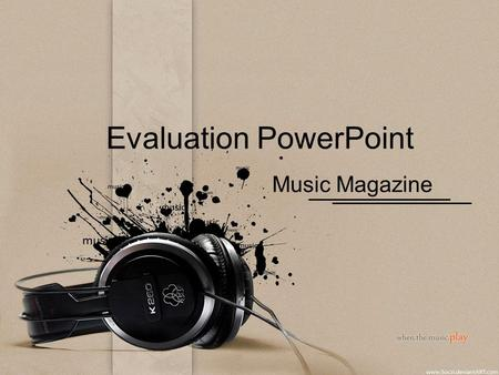 Evaluation PowerPoint Music Magazine. 2 My chosen target audience is mainly aimed at girls, ages 16-26. Throughout my magazine my main theme is sexy and.