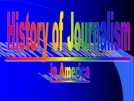 History of American Journalism American journalism had its humble beginnings in the Colonial period. Benjamin Harris published Publick Occurrences Both.