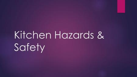 Kitchen Hazards & Safety. Safety in the kitchen begins with a simple question.