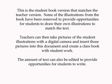 This is the student book version that matches the teacher version. Some of the illustrations from the book have been removed to provide opportunities for.