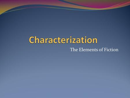 The Elements of Fiction. Types of Characters Major Character? Minor Character? Dynamic Character? Static Character? Protagonist? Antagonist?