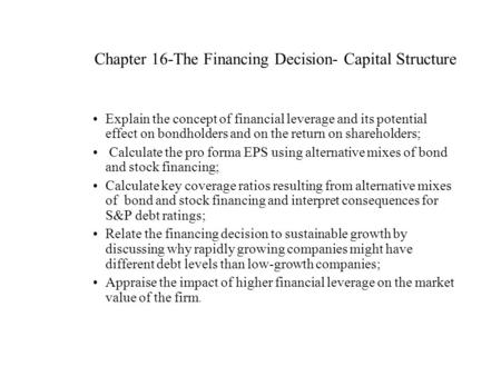 Chapter 16-The Financing Decision- Capital Structure Explain the concept of financial leverage and its potential effect on bondholders and on the return.