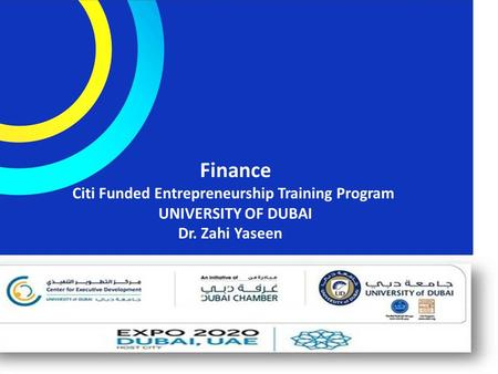 Finance Citi Funded Entrepreneurship Training Program UNIVERSITY OF DUBAI Dr. Zahi Yaseen.