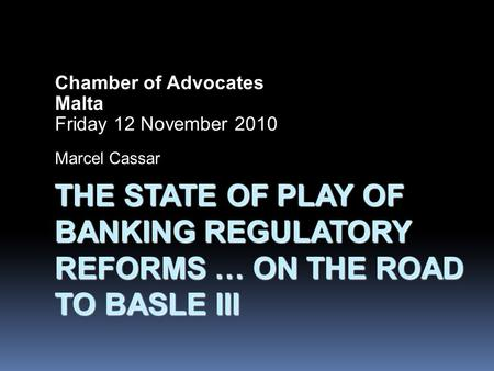 THE STATE OF PLAY OF BANKING REGULATORY REFORMS … ON THE ROAD TO BASLE III THE STATE OF PLAY OF BANKING REGULATORY REFORMS … ON THE ROAD TO BASLE III Chamber.