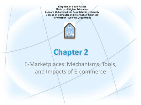 E-Marketplaces: Mechanisms, Tools, and Impacts of E-commerce Kingdom of Saudi Arabia Ministry of Higher Education Al-Imam Muhammad bin Saud Islamic University.