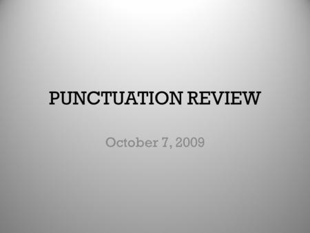 PUNCTUATION REVIEW October 7, 2009. Directions Each person in our class will receive a card. There will be a sentence written on each card that is grammatically.