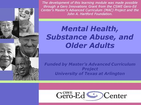 Mental Health, Substance Abuse, and Older Adults Funded by Master's Advanced Curriculum Project University of Texas at Arlington The development of this.