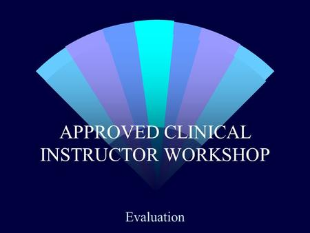 APPROVED CLINICAL INSTRUCTOR WORKSHOP Evaluation.