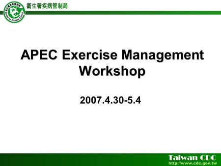 APEC Exercise Management Workshop 2007.4.30-5.4. General Information  Hold by APEC, ADPC, and DAFF  5 days workshop  Including Lectures, group discussion,