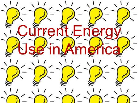 Current Energy Use in America. How much energy we use The United States only makes up 5% of the worlds population however consumes 25% of the worlds total.