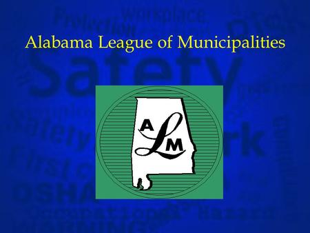 Alabama League of Municipalities ALM Services Perry Roquemore, Executive Director Individual Services to Member Municipalities Research to help local.
