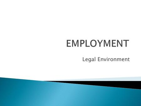 Legal Environment.  refers to the responsibility of organizations and managers to keep the work environment free from discrimination  everyone has the.