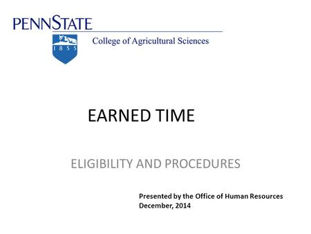 EARNED TIME ELIGIBILITY AND PROCEDURES Presented by the Office of Human Resources December, 2014.