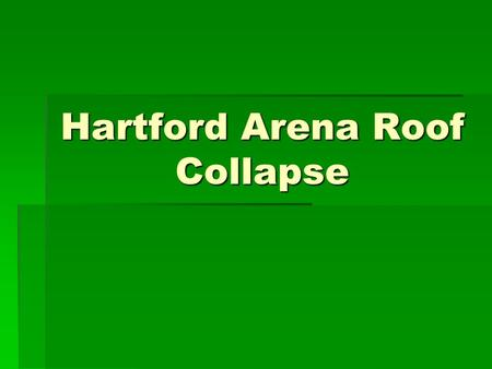 Hartford Arena Roof Collapse.  January 18th 1978.  Snowstorm.  Roof plummeted 83 feet to the arena floor.  What caused the 300-x 360ft. roof to collapse?