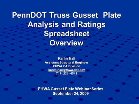 1 PennDOT Truss Gusset Plate Analysis and Ratings Spreadsheet Overview Karim Naji Assistant Structural Engineer FHWA PA Division