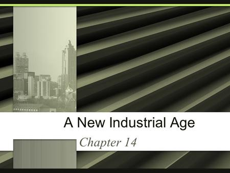 A New Industrial Age Chapter 14. The Expansion of Industry Chapter 14 Section 1.
