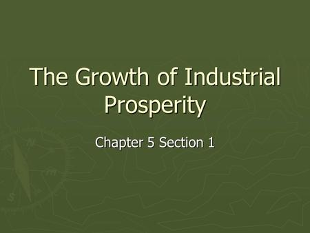 The Growth of Industrial Prosperity Chapter 5 Section 1.